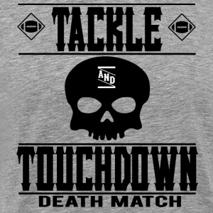 FOOTBALL TACKLE and TOUCHDOWN - DEATH MATCH - Männer Premium T-Shirt