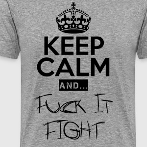 Keep Calm and ... Fuck Fight - Miesten premium t-paita