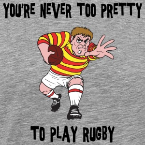 Rugby You're Never Too Pretty to Play - Men's Premium T-Shirt