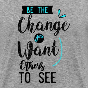 Be the change! - Men's Premium T-Shirt