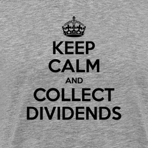 Keep Calm and Collect Dividends - Men's Premium T-Shirt