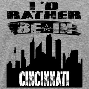 Gift Id rather be in Cincinnati - Men's Premium T-Shirt