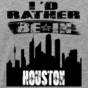 Gift Id rather be in Houston - Men's Premium T-Shirt