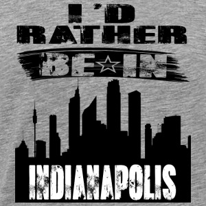 Gift Id rather be in Indianapolis - Men's Premium T-Shirt