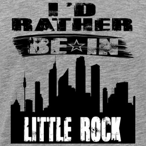 Geschenk Id rather be in Little Rock - Männer Premium T-Shirt