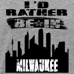 Gift Id rather be in Milwaukee - Men's Premium T-Shirt