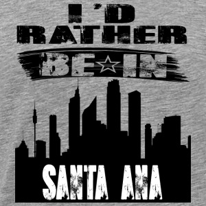 Gift Id rather be in Santa Ana - Men's Premium T-Shirt