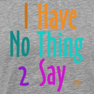 I_have_nothing_to_say - Miesten premium t-paita