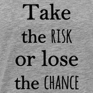 Take the RISK or lose the CHANCE - black - Men's Premium T-Shirt