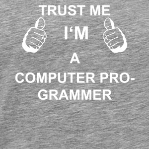 TRUST ME IN THE COMPUTER PROGRAMMER - Men's Premium T-Shirt