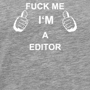TRUST FUCK ME IN THE EDITOR - Men's Premium T-Shirt