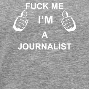 Tro mig FUCK IN JOURNALIST - Herre premium T-shirt