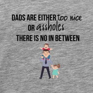 Dads are either too nice or assholes - Men's Premium T-Shirt