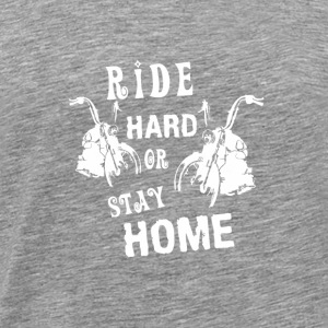 Ride hard or stay home biker bikes - Men's Premium T-Shirt