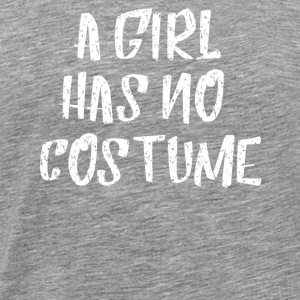 a girl has no costume - Männer Premium T-Shirt
