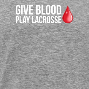 Give Blood, Play Lacrosse - Men's Premium T-Shirt