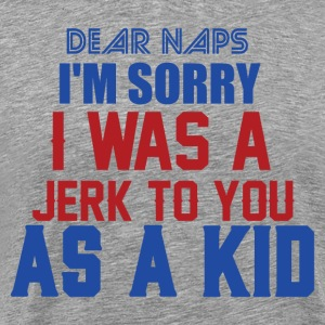 SORRY I WAS A JERK TO YOU AS A KID - Men's Premium T-Shirt