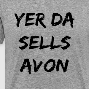Yer Da Sells Avon - Men's Premium T-Shirt