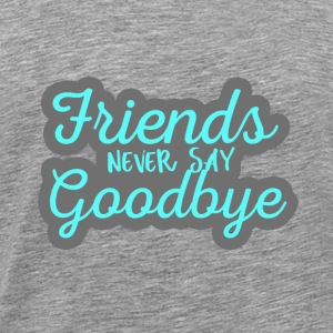 Friends never say goodbye Gift for friends
