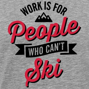 Work is for people who can't ski