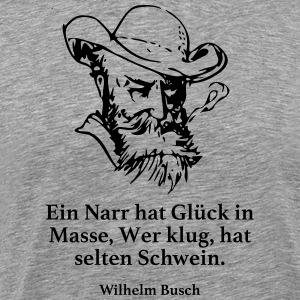 Busch: Een dwaas is geluk in bulk, Wie verstandig is - Mannen Premium T-shirt