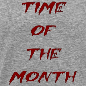 time of the month - Men's Premium T-Shirt