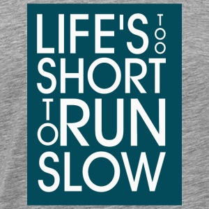 Lifes too long to run slow - Men's Premium T-Shirt