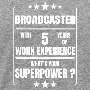 BROADCASTER 5 YEARS OF WORK EXPERIENCE - Men's Premium T-Shirt