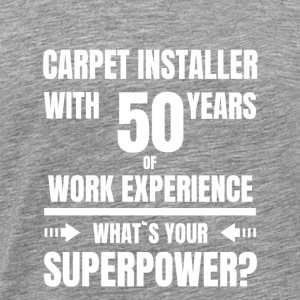 CARPET INSTALLER 50 YEARS OF WORK EXPERIENCE - Men's Premium T-Shirt