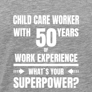 CHILD CARE WORKER 50 YEARS OF WORK EXPERIENCE - Men's Premium T-Shirt
