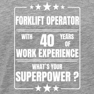 FORKLIFT OPERATOR 40 YEARS OF WORK EXPERIENCE - Männer Premium T-Shirt