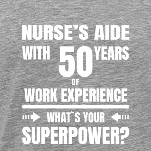 NURSE S AIDE 50 YEARS OF WORK EXPERIENCE - Männer Premium T-Shirt
