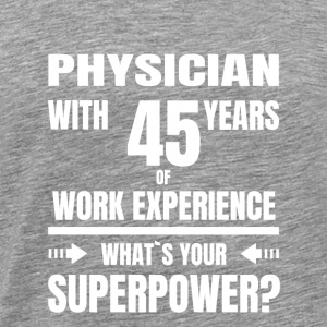 PHYSICIAN 45 YEARS OF WORK EXPERIENCE - Männer Premium T-Shirt