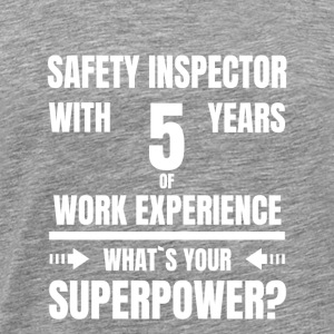 SAFETY INSPECTOR 5 YEARS OF WORK EXPERIENCE - Men's Premium T-Shirt