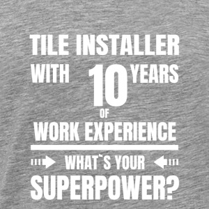 TILE INSTALLER 10 YEARS OF WORK EXPERIENCE - Men's Premium T-Shirt