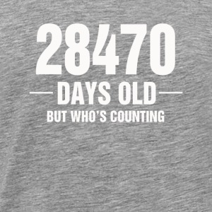28470 Days Old Maar wie is het tellen - Mannen Premium T-shirt