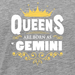 Queens Are Born As Gemini - Men's Premium T-Shirt
