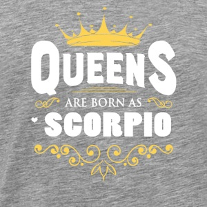 Queens Are Born As Scorpio - Men's Premium T-Shirt