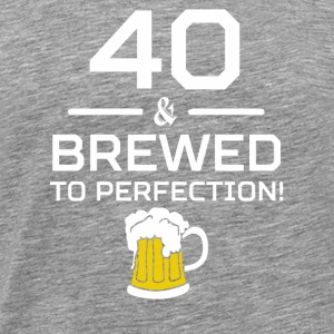 40 Brewed To Perfection - Herre premium T-shirt