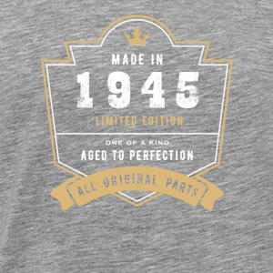 Made In 1945 Limited Edition All Original Parts - Men's Premium T-Shirt