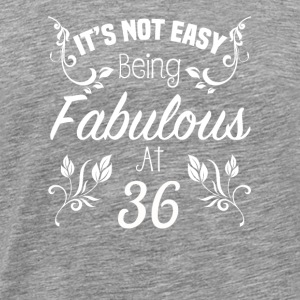 It s Not Easy Being Fabulous At 36 - Men's Premium T-Shirt