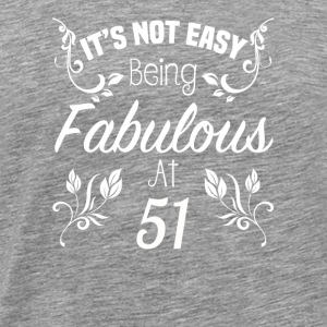 It s Not Easy Being Fabulous At 51 - Men's Premium T-Shirt