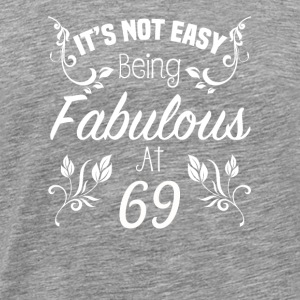 It s Not Easy Being Fabulous At 69 - Men's Premium T-Shirt