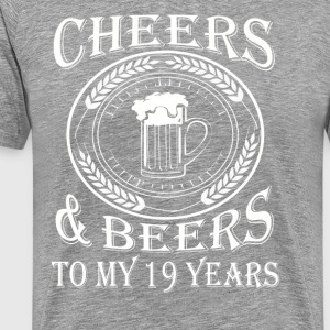 Cheers And Beers To My 19 Years - Men's Premium T-Shirt
