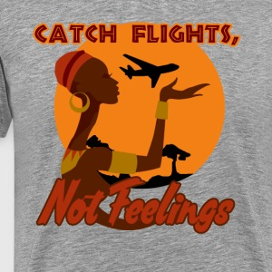 Catch flights, not feelings - Men's Premium T-Shirt