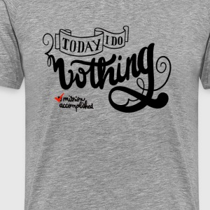 Today, i do nothing ! - T-shirt Premium Homme