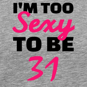 I am too sexy to be 31 - Men's Premium T-Shirt