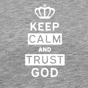 Keep Calm and Trust God - Männer Premium T-Shirt
