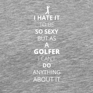HATE it be sexy cant do anything GOLFER - Men's Premium T-Shirt