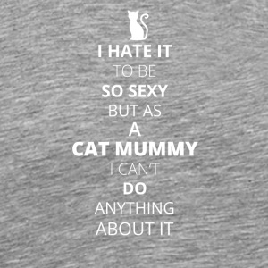 Hate it être sexy cant rien ne CAT MOMIE - T-shirt Premium Homme